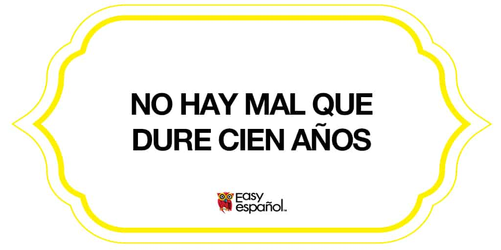 Saying of the day: No hay mal que dure cien años - Easy Español
