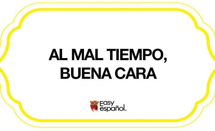 Saying of the day: Al mal tiempo, buena cara - Easy Español