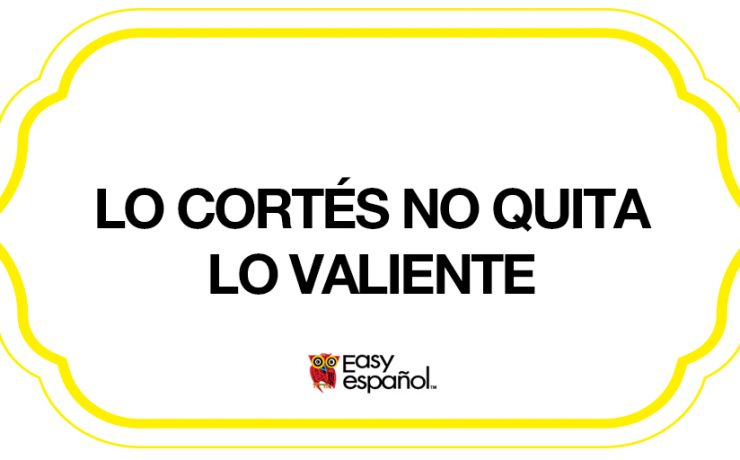 Saying of the day: Lo cortés no quita lo valiente - Easy Español