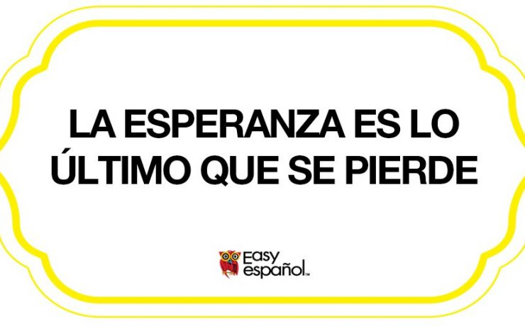 Saying of the day: La esperanza es lo último que se pierde - Easy Español