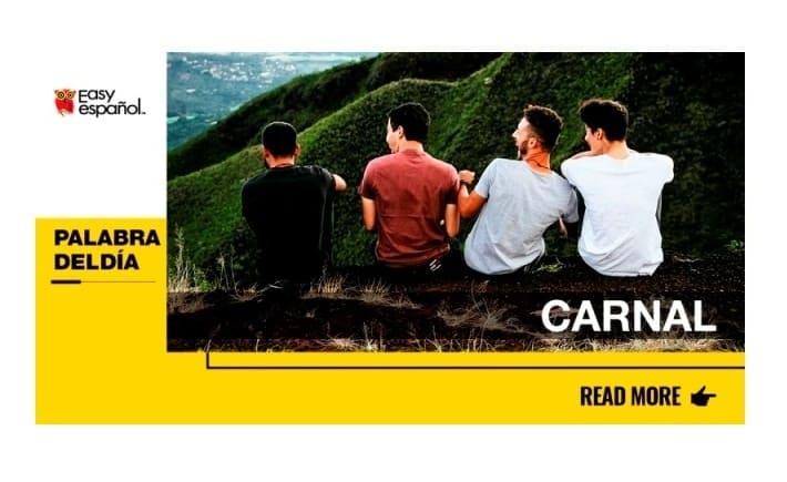 La palabra del día: Carnal - Easy Español