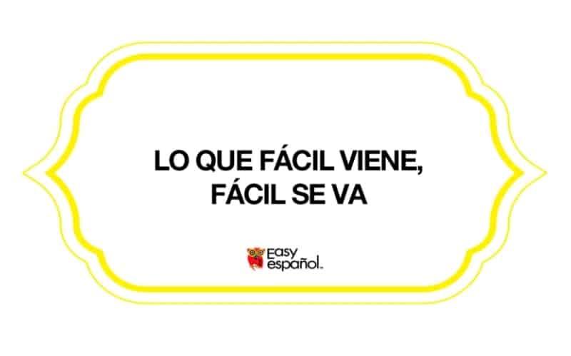 Saying of the day: Lo que fácil viene, fácil se va - Easy Español