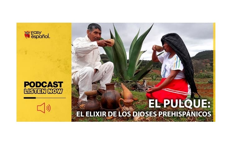 Easy Podcast: El pulque, el elixir de los dioses prehispánicos - Easy Español