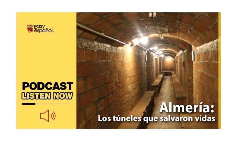 Easy Podcast: Almería, los túneles que salvaron vidas - Easy Español