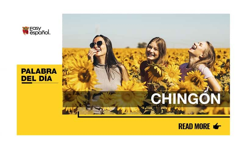 La palabra del día: Chingón - Easy Español