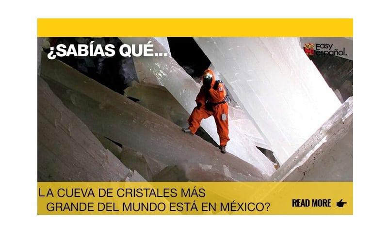 ¿Sabías que la cueva de cristales más grande del mundo está en México? - Easy Español