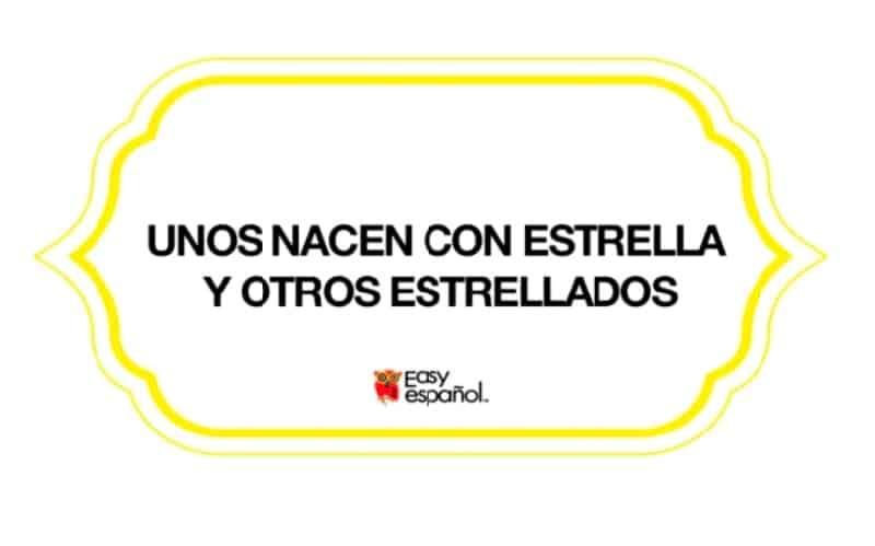 Saying of the day: Unos nacen con estrella y otros estrellados - Easy Español