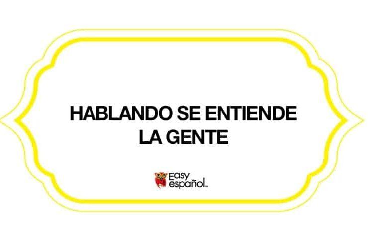 Saying of the day: Hablando se entiende la gente - Easy Español