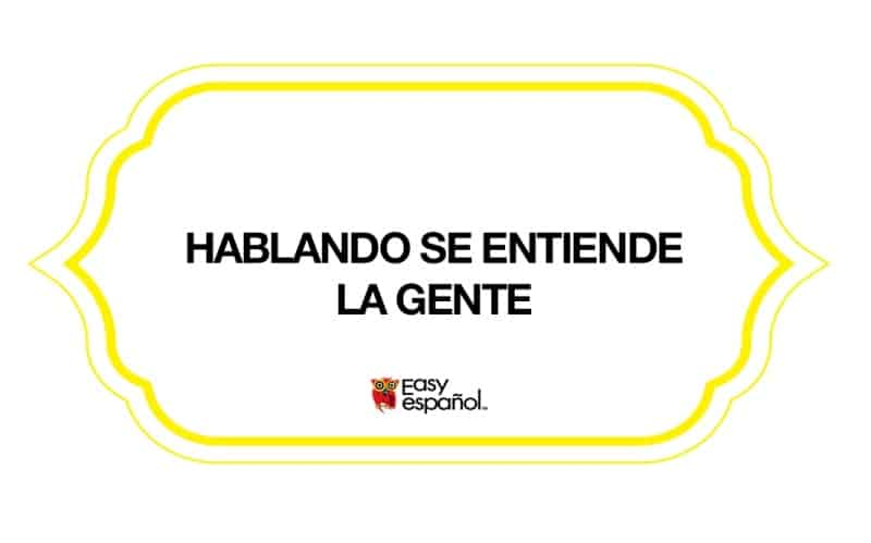 Saying of the day: Hablando se entiende la gente - Easy Español