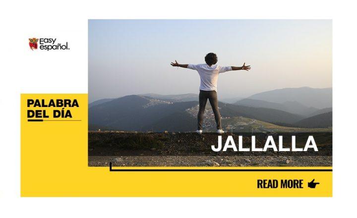 La palabra del día: Jallalla - Easy Español