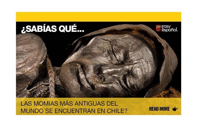 ¿Sabías que las momias más antiguas del mundo se encuentran en Chile? - Easy Español