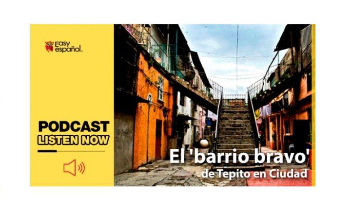 Easy Podcast: El 'barrio bravo' de Tepito - Easy Español