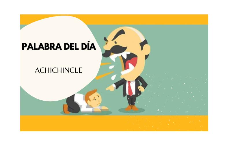 La palabra del día: Achichincle - Easy Español