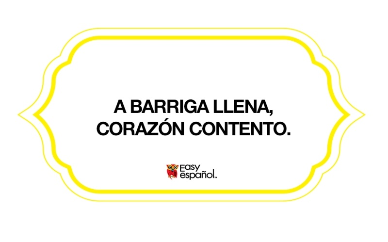 Saying of the day: A barriga llena, corazón contento - Easy Español