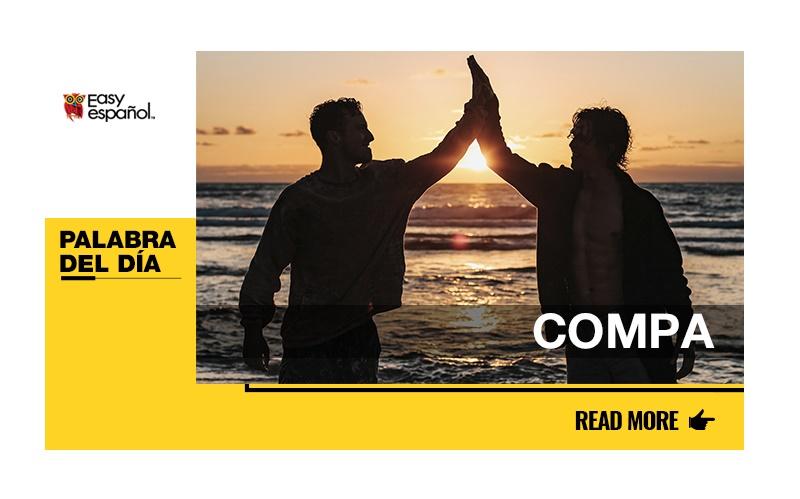 La palabra del día: Compa - Easy Español