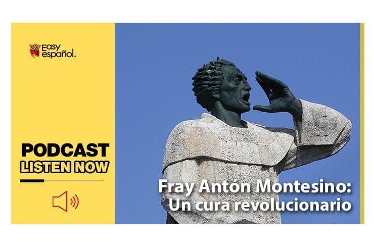 Easy Podcast: Fray Antón Montesino: un cura revolucionario - Easy Español