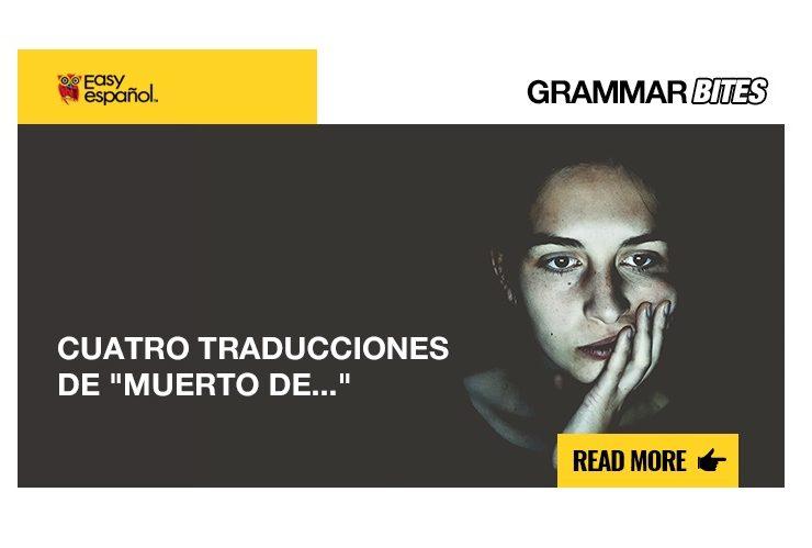 """Cuatro traducciones de """"muerto de..."""" - Easy Español"""