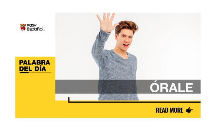 La palabra del día: Órale - Easy Español