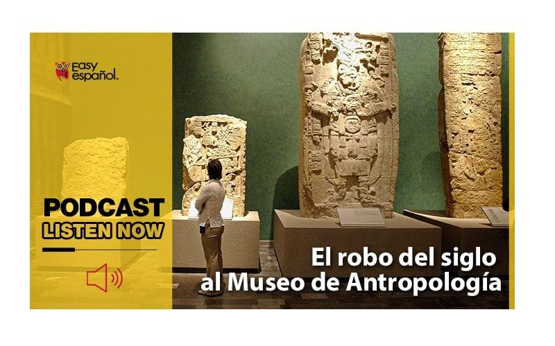 Easy Podcat: El robo del siglo al Museo de Antropología - Easy Español