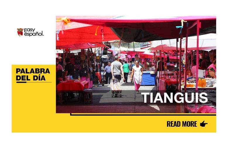La palabra del día: Tianguis - Easy Español