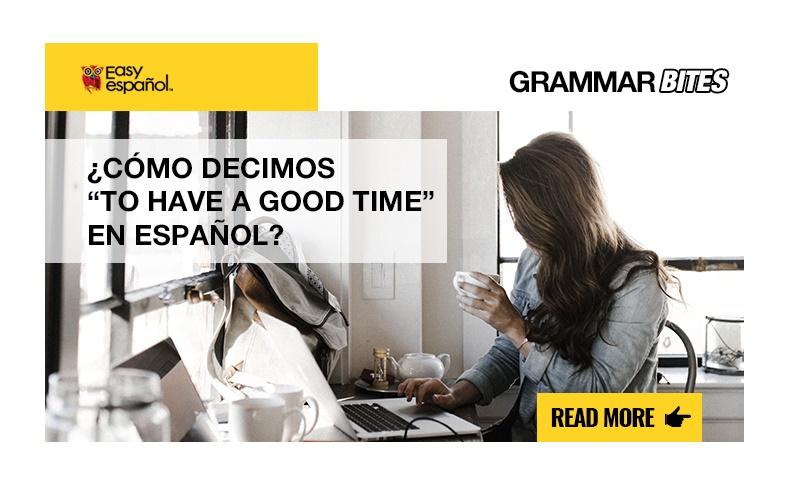 """¿Cómo decimos """"to have a good time"""" en español? - Easy Español"""