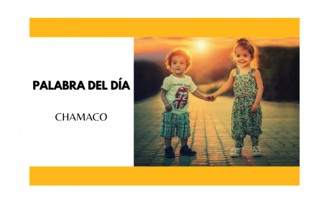 La palabra del día: Chamaco - Easy Español
