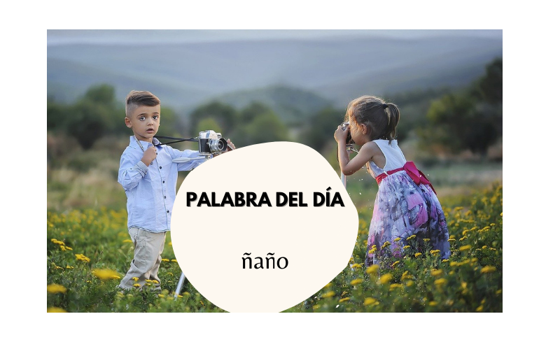 La palabra del día: Ñaño - Easy Español