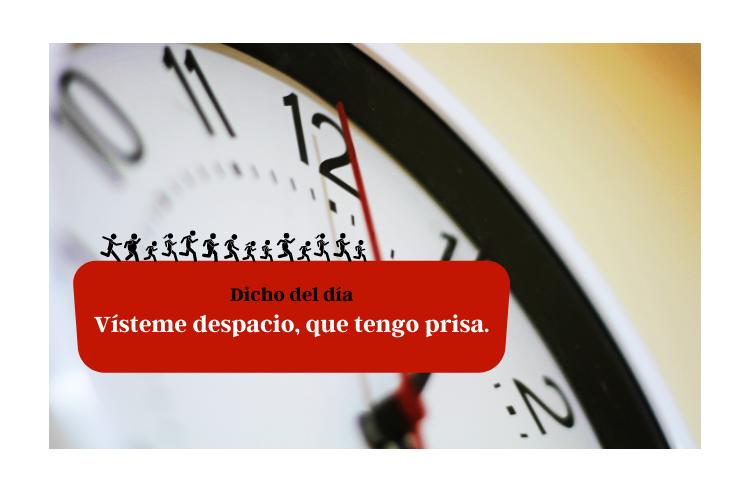 Saying of the day: Vísteme despacio, que tengo prisa - Easy Español