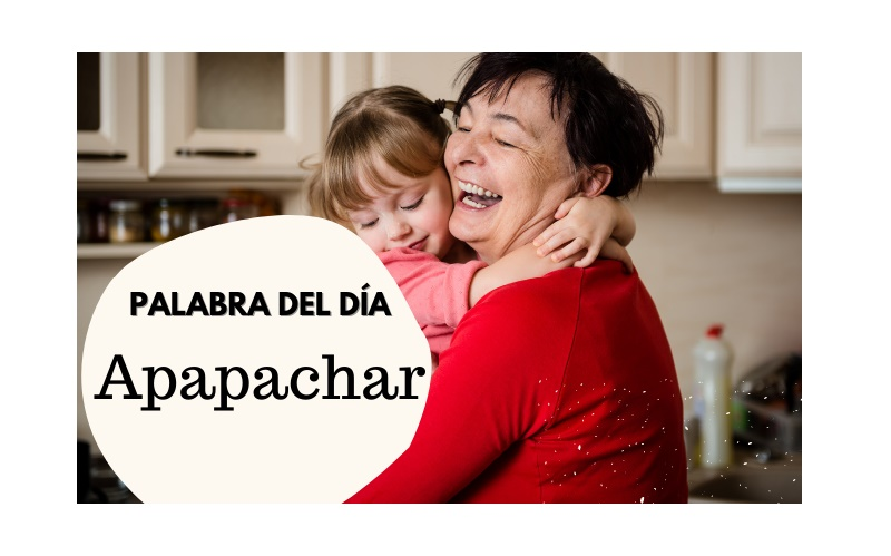 La palabra del día: Apapachar - Easy Español