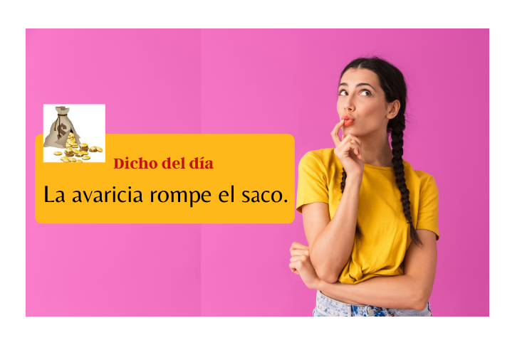 Saying of the day: La avaricia rompe el saco - Easy Español