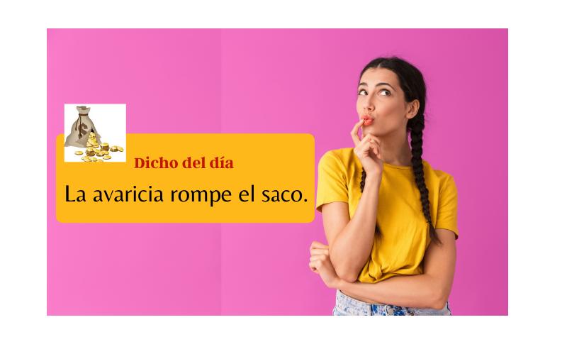 Saying of the day: La avaricia rompe el saco - Easy Español
