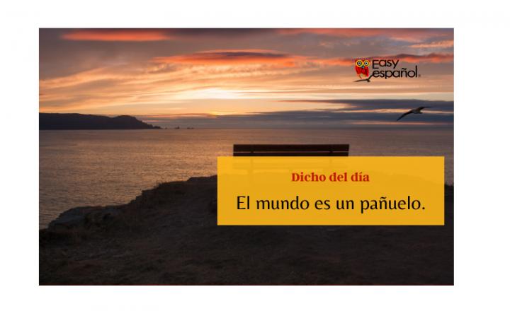 Saying of the day: El mundo es un pañuelo - Easy Español
