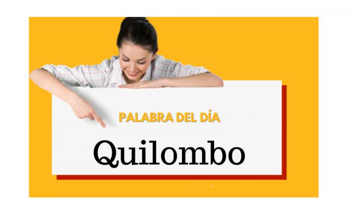 La palabra del día: Quilombo - Easy Español