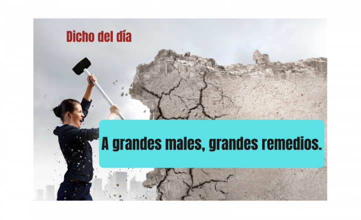 Saying of the day: A grandes males, grandes remedios - Easy Español