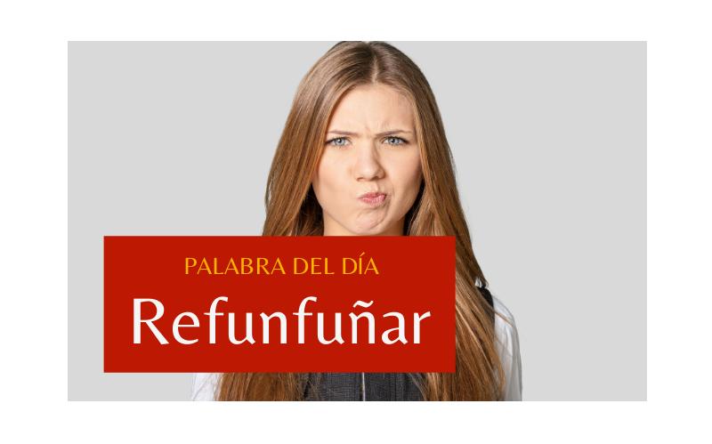La palabra del día: Refunfuñar - Easy Español