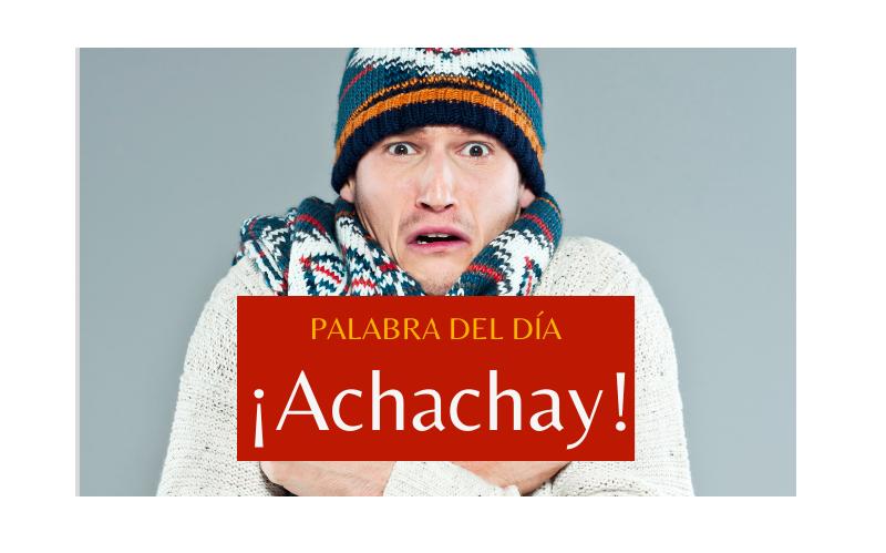 La palabra del día: ¡Achachay! - Easy Español