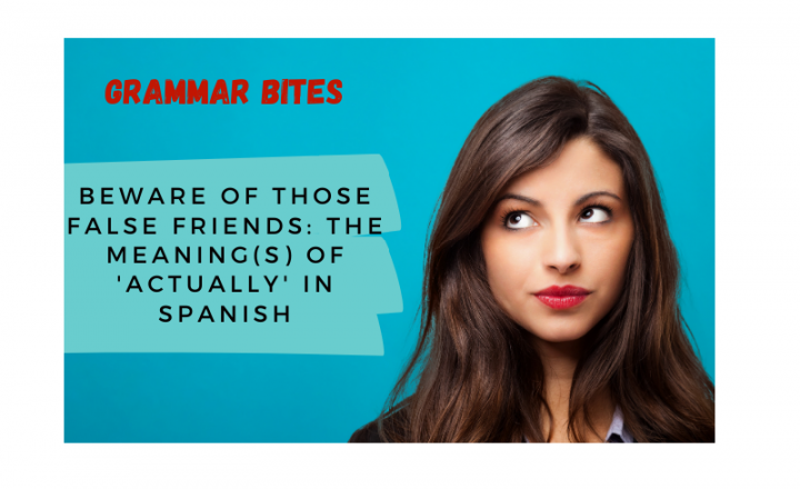 Beware of false friends: The meaning(s) of 'actually' in Spanish - Easy Español