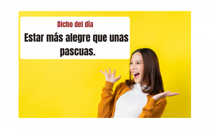 Saying of the day: Estar más alegre que unas pascuas - Easy Español
