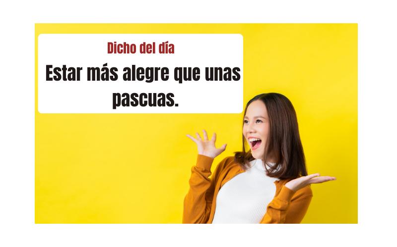 Saying of the day: Estar más alegre que unas pascuas - Easy Español