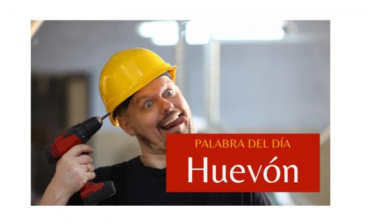 La palabra del día: Huevón - Easy Español