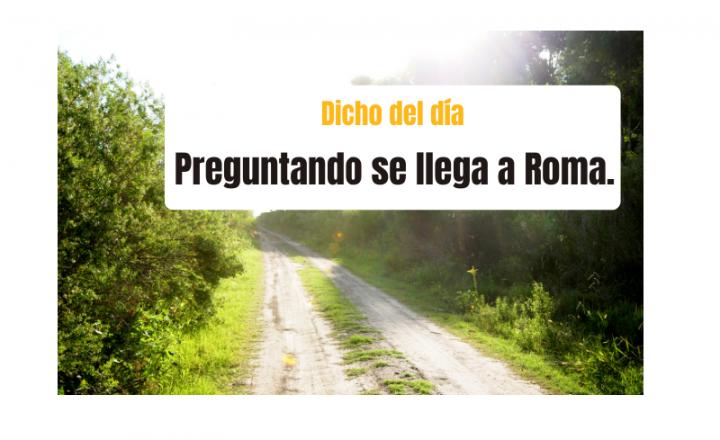 Saying of the day: Preguntando se llega a Roma - Easy Español