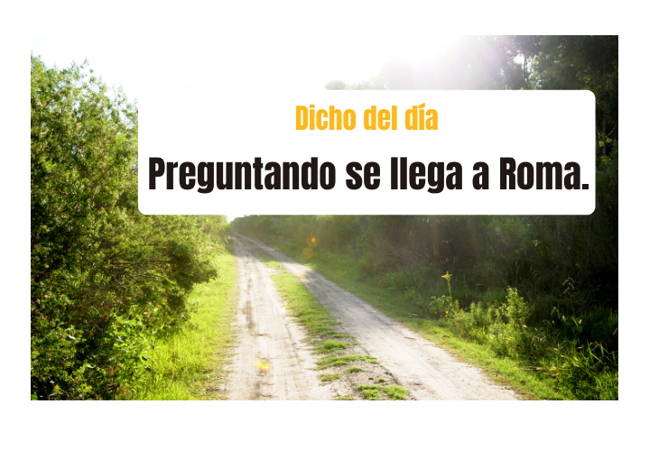 Saying of the day: Preguntando se llega a Roma - Easy Español
