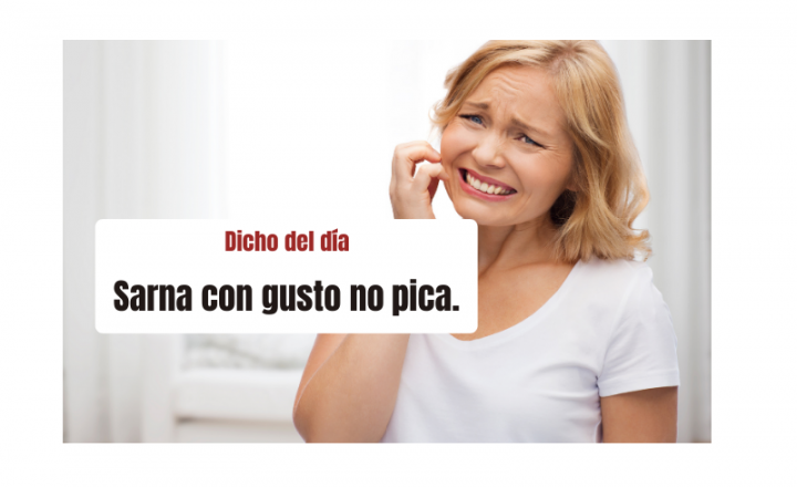Saying of the day: Sarna con gusto no pica - Easy Español