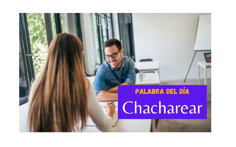 La palabra del día de hoy es: Chacharear - Easy Español