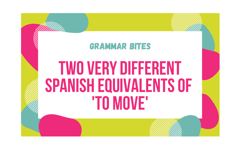 Two very different Spanish equivalents of 'to move' - Easy Español